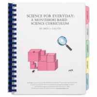Science For Everyday: A Montessori Based Science Curriculum