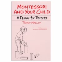 Montessori And Your Child: A Primer For Parents