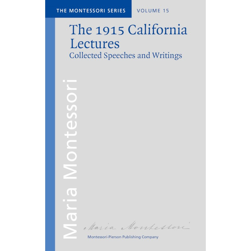 The California Lectures Of Maria Montessori - 1915
