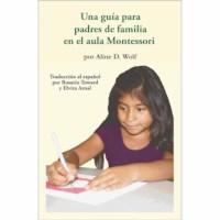 Una Guía Para Padres De Familia En El Aula Montessori (Spanish)