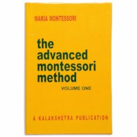 The Advanced Montessori Method: Volume 1 (Kalakshetra)
