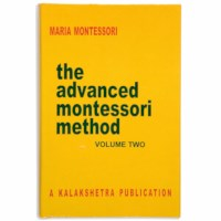 The Advanced Montessori Method: Volume 2 (Kalakshetra)